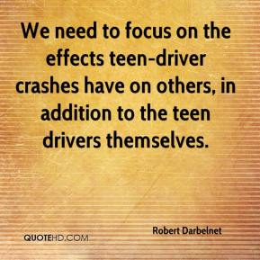 Robert Darbelnet  - We need to focus on the effects teen-driver crashes have on others, in addition to the teen drivers themselves.