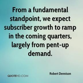 Robert Dennison  - From a fundamental standpoint, we expect subscriber growth to ramp in the coming quarters, largely from pent-up demand.