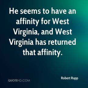 Robert Rupp  - He seems to have an affinity for West Virginia, and West Virginia has returned that affinity.