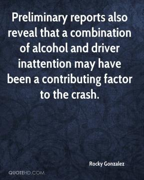 Rocky Gonzalez  - Preliminary reports also reveal that a combination of alcohol and driver inattention may have been a contributing factor to the crash.