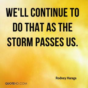 We'll continue to do that as the storm passes us.