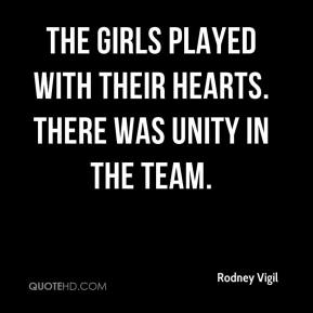 Rodney Vigil  - The girls played with their hearts. There was unity in the team.