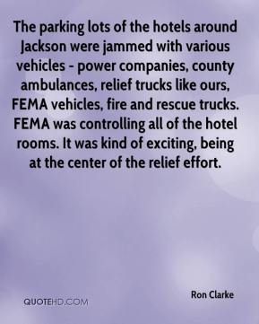 Ron Clarke  - The parking lots of the hotels around Jackson were jammed with various vehicles - power companies, county ambulances, relief trucks like ours, FEMA vehicles, fire and rescue trucks. FEMA was controlling all of the hotel rooms. It was kind of exciting, being at the center of the relief effort.