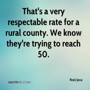 Roni Java  - That's a very respectable rate for a rural county. We know they're trying to reach 50.