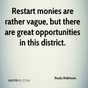 Restart monies are rather vague, but there are great opportunities in this district.
