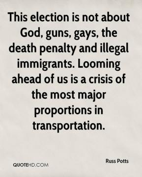 Russ Potts  - This election is not about God, guns, gays, the death penalty and illegal immigrants. Looming ahead of us is a crisis of the most major proportions in transportation.