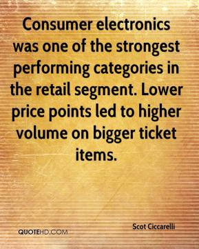 Scot Ciccarelli  - Consumer electronics was one of the strongest performing categories in the retail segment. Lower price points led to higher volume on bigger ticket items.
