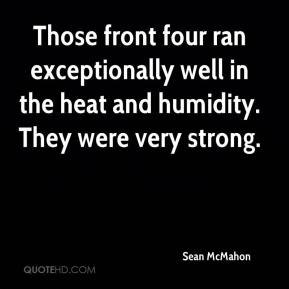 Sean McMahon  - Those front four ran exceptionally well in the heat and humidity. They were very strong.