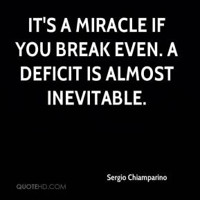 Sergio Chiamparino  - It's a miracle if you break even. A deficit is almost inevitable.