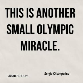 Sergio Chiamparino  - This is another small Olympic miracle.
