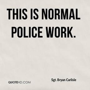 This is normal police work.