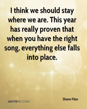 I think we should stay where we are. This year has really proven that when you have the right song, everything else falls into place.