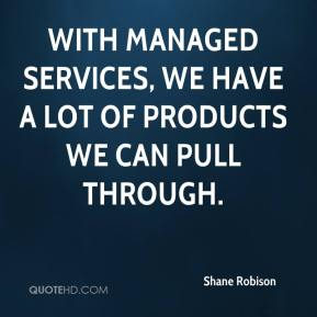 Shane Robison  - With managed services, we have a lot of products we can pull through.
