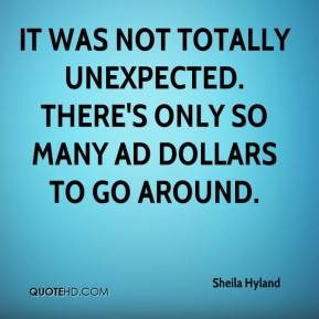 Sheila Hyland  - It was not totally unexpected. There's only so many ad dollars to go around.