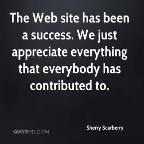 Sherry Scarberry  - The Web site has been a success. We just appreciate everything that everybody has contributed to.
