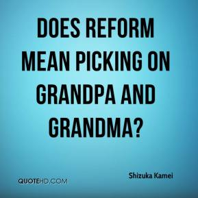 Does reform mean picking on grandpa and grandma?