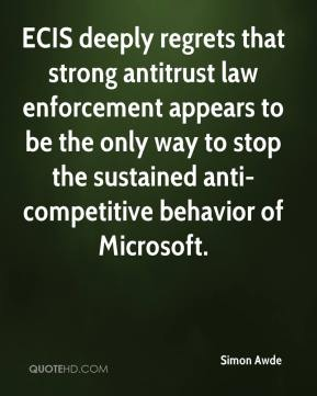 ECIS deeply regrets that strong antitrust law enforcement appears to be the only way to stop the sustained anti-competitive behavior of Microsoft.