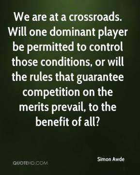 We are at a crossroads. Will one dominant player be permitted to control those conditions, or will the rules that guarantee competition on the merits prevail, to the benefit of all?