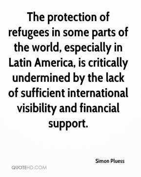 Simon Pluess  - The protection of refugees in some parts of the world, especially in Latin America, is critically undermined by the lack of sufficient international visibility and financial support.