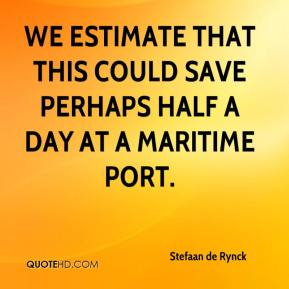 We estimate that this could save perhaps half a day at a maritime port.