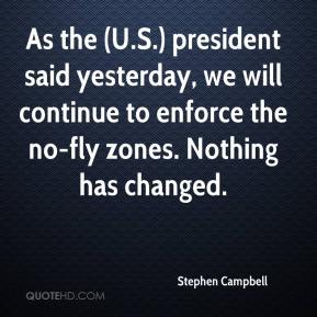Stephen Campbell  - As the (U.S.) president said yesterday, we will continue to enforce the no-fly zones. Nothing has changed.