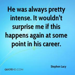 Stephen Lacy  - He was always pretty intense. It wouldn't surprise me if this happens again at some point in his career.