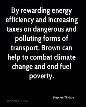 Stephen Tindale  - By rewarding energy efficiency and increasing taxes on dangerous and polluting forms of transport, Brown can help to combat climate change and end fuel poverty.