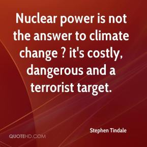 Stephen Tindale  - Nuclear power is not the answer to climate change ? it's costly, dangerous and a terrorist target.