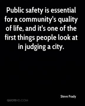 Steve Frady  - Public safety is essential for a community's quality of life, and it's one of the first things people look at in judging a city.