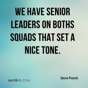 We have senior leaders on boths squads that set a nice tone.
