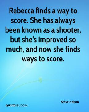 Rebecca finds a way to score. She has always been known as a shooter, but she's improved so much, and now she finds ways to score.