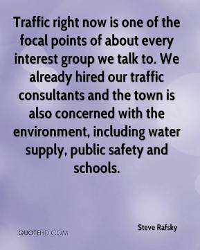 Traffic right now is one of the focal points of about every interest group we talk to. We already hired our traffic consultants and the town is also concerned with the environment, including water supply, public safety and schools.