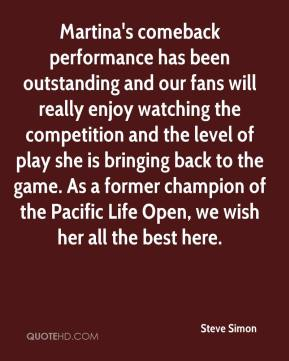 Martina's comeback performance has been outstanding and our fans will really enjoy watching the competition and the level of play she is bringing back to the game. As a former champion of the Pacific Life Open, we wish her all the best here.
