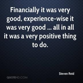 Financially it was very good, experience-wise it was very good ... all in all it was a very positive thing to do.