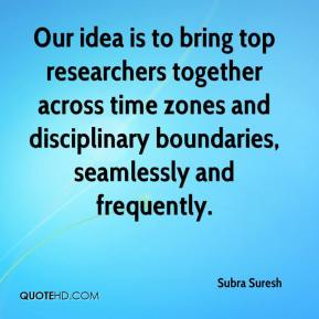 Our idea is to bring top researchers together across time zones and disciplinary boundaries, seamlessly and frequently.