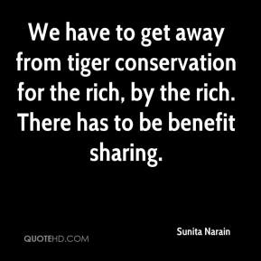 Sunita Narain  - We have to get away from tiger conservation for the rich, by the rich. There has to be benefit sharing.