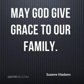 Suzanne Vitadamo  - May God give grace to our family.
