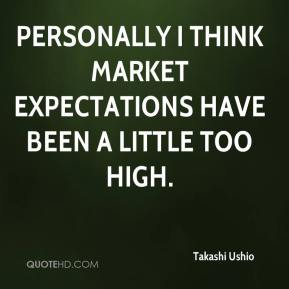 Personally I think market expectations have been a little too high.
