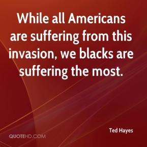 While all Americans are suffering from this invasion, we blacks are suffering the most.