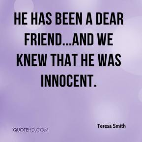Teresa Smith  - He has been a dear friend...and we knew that he was innocent.