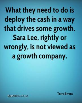 What they need to do is deploy the cash in a way that drives some growth. Sara Lee, rightly or wrongly, is not viewed as a growth company.
