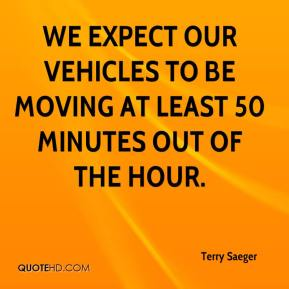Terry Saeger  - We expect our vehicles to be moving at least 50 minutes out of the hour.