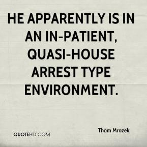Thom Mrozek  - He apparently is in an in-patient, quasi-house arrest type environment.