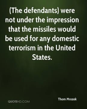 Thom Mrozek  - (The defendants) were not under the impression that the missiles would be used for any domestic terrorism in the United States.