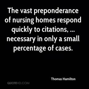 Thomas Hamilton  - The vast preponderance of nursing homes respond quickly to citations, ... necessary in only a small percentage of cases.