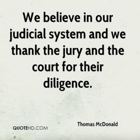 Thomas McDonald  - We believe in our judicial system and we thank the jury and the court for their diligence.