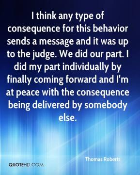 Thomas Roberts  - I think any type of consequence for this behavior sends a message and it was up to the judge. We did our part. I did my part individually by finally coming forward and I'm at peace with the consequence being delivered by somebody else.