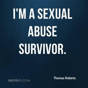Thomas Roberts  - I'm a sexual abuse survivor.