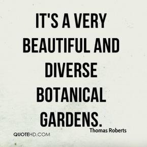 Thomas Roberts  - It's a very beautiful and diverse botanical gardens.