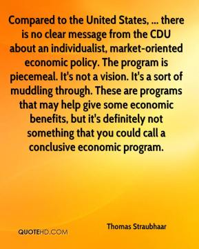Compared to the United States, ... there is no clear message from the CDU about an individualist, market-oriented economic policy. The program is piecemeal. It's not a vision. It's a sort of muddling through. These are programs that may help give some economic benefits, but it's definitely not something that you could call a conclusive economic program.